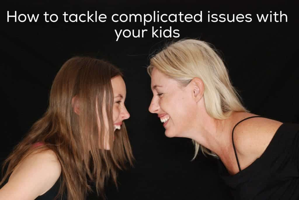 How to talk about complicated issues with your kids