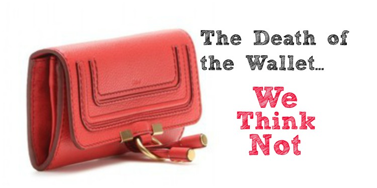 The Death of the Wallet? Not With These Styles!