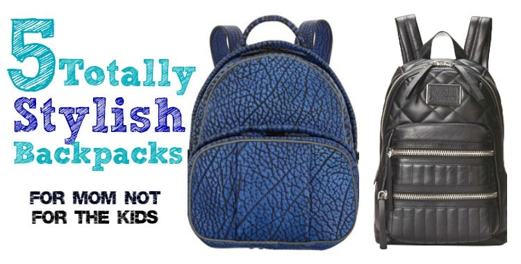 5 Totally Stylish Backpacks - Not for the Kids But for MOM!