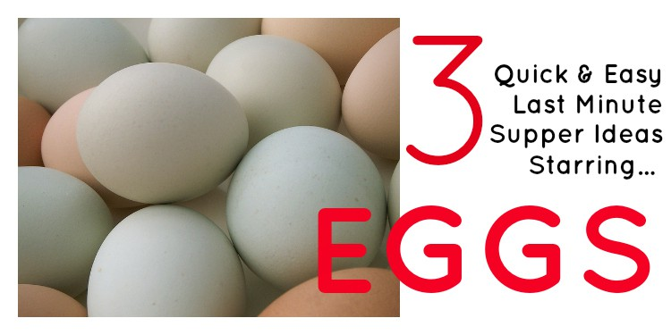 3 Quick and Easy Last Minute Supper Ideas Starring Eggs