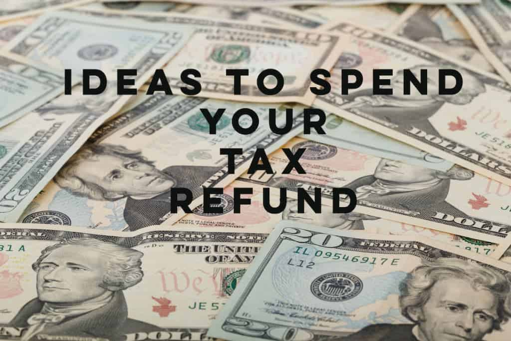 Ideas to spend your tax refund