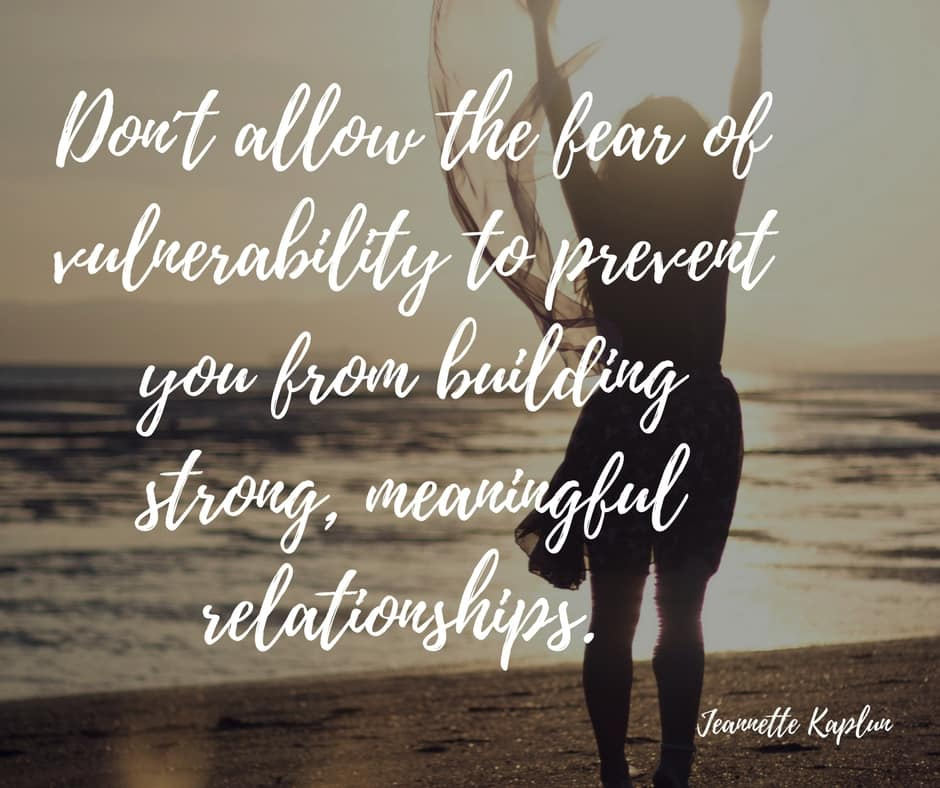 Do not allow fear of being vulnerable hinder your ability to build relationships