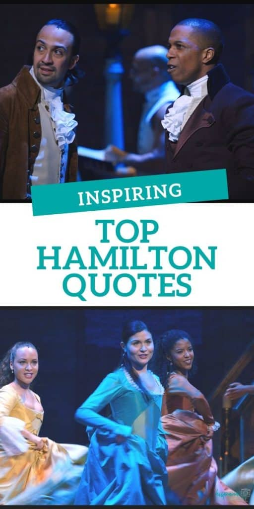 The best Hamilton quotes that are uplifting and inspiring from this Broadway phenomenon starring Lin-Manuel Miranda.